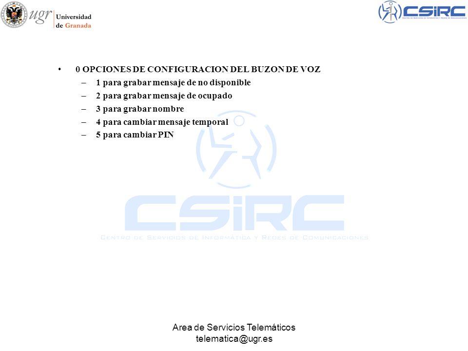 Area de Servicios Telemáticos telematica@ugr.es 0 OPCIONES DE CONFIGURACION DEL BUZON DE VOZ –1 para grabar mensaje de no disponible –2 para grabar me