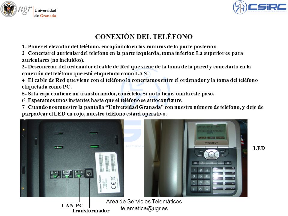 Area de Servicios Telemáticos telematica@ugr.es CONEXIÓN DEL TELÉFONO 1- Poner el elevador del teléfono, encajándolo en las ranuras de la parte poster
