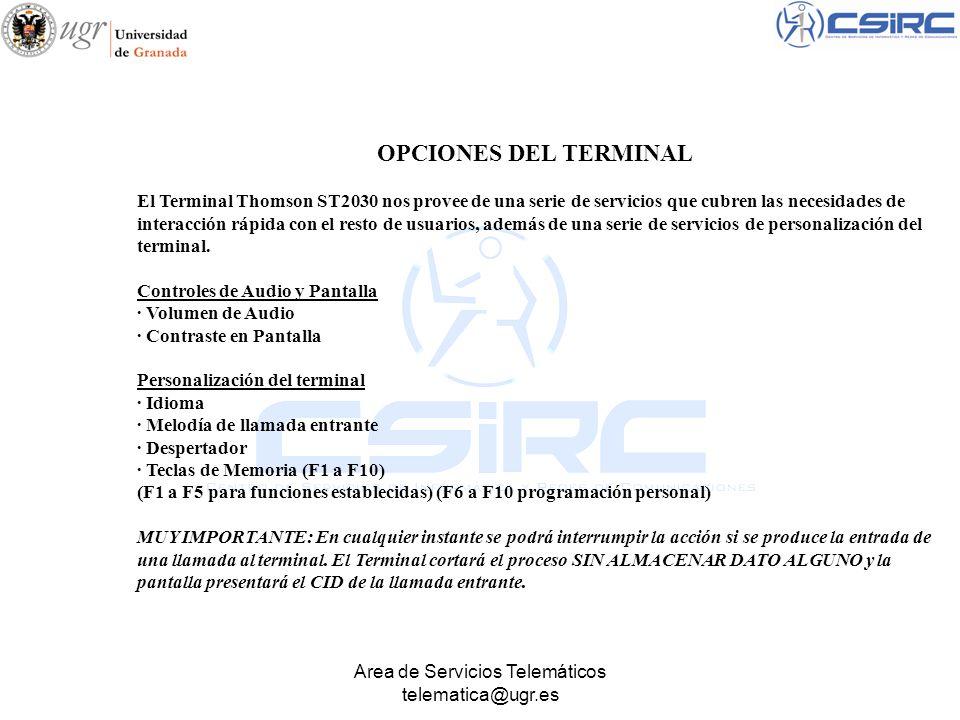Area de Servicios Telemáticos telematica@ugr.es OPCIONES DEL TERMINAL El Terminal Thomson ST2030 nos provee de una serie de servicios que cubren las n