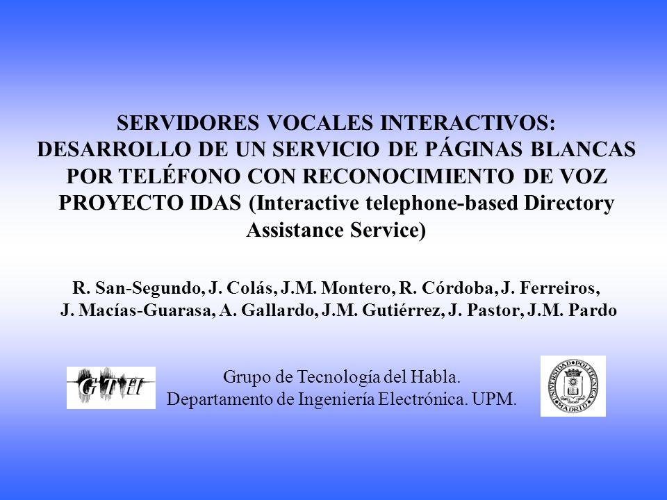PROYECTO IDAS (Interactive telephone-based Directory Assistance Service) Proyecto europeo a dos años (1998-2000) (LE4-8315) OBJETIVO Demostrador capaz de dar un servicio de páginas blancas por teléfono, proporcionando números de teléfono y fax, tanto de particulares como de empresas.