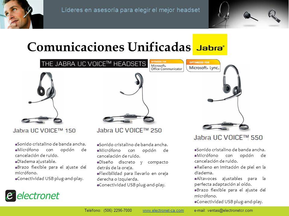 Líderes en asesoría para elegir el mejor headset Teléfono: (506) 2296-7000 www.electronet-ca.com e-mail: ventas@electronetcr.com Comunicaciones Unific