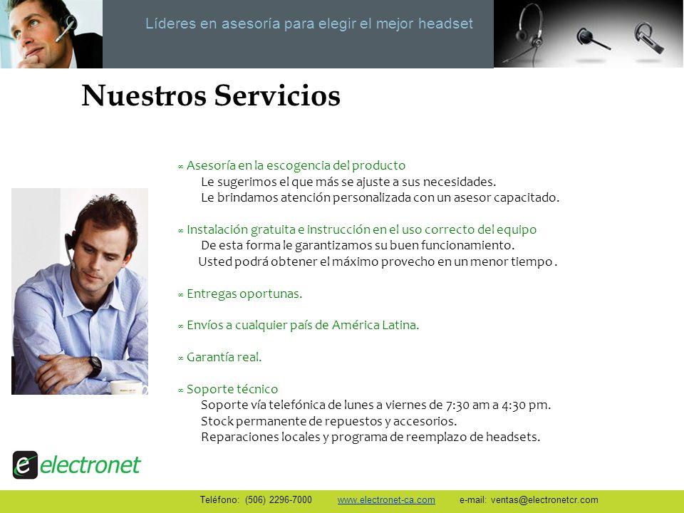 Líderes en asesoría para elegir el mejor headset Atención Personalizada Teléfono: (506) 2296-7000 www.electronet-ca.com e-mail: ventas@electronetcr.com