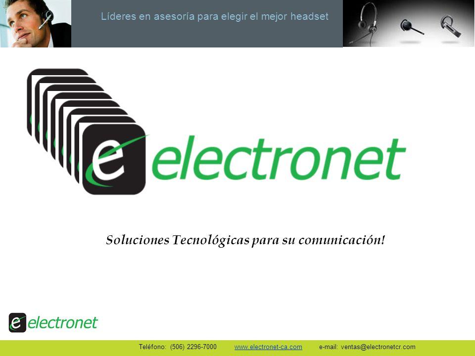 Líderes en asesoría para elegir el mejor headset Soluciones Tecnológicas para su comunicación! Teléfono: (506) 2296-7000 www.electronet-ca.com e-mail: