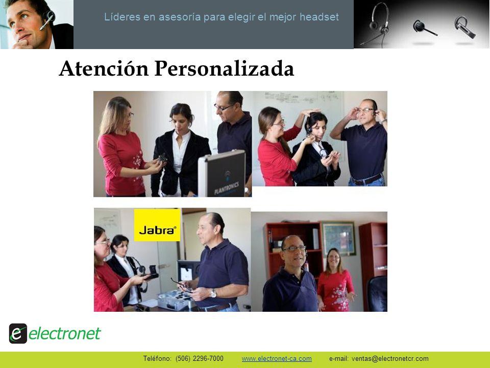 Líderes en asesoría para elegir el mejor headset Atención Personalizada Teléfono: (506) 2296-7000 www.electronet-ca.com e-mail: ventas@electronetcr.co