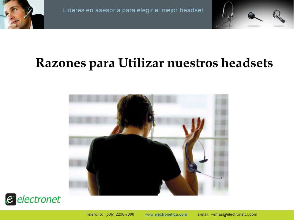 Líderes en asesoría para elegir el mejor headset Razones para Utilizar nuestros headsets Teléfono: (506) 2296-7000 www.electronet-ca.com e-mail: venta