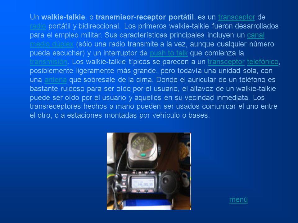 Un walkie-talkie, o transmisor-receptor portátil, es un transceptor de radio portátil y bidireccional. Los primeros walkie-talkie fueron desarrollados