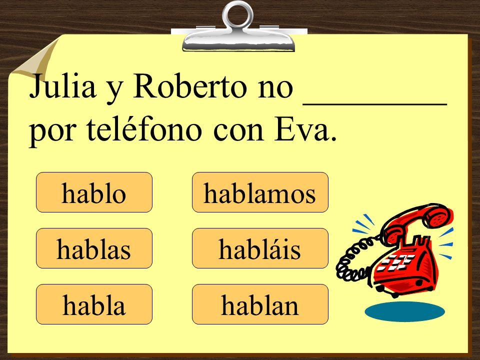 Julia y Roberto no ________ por teléfono con Eva. hablo hablas habla hablamos habláis hablan