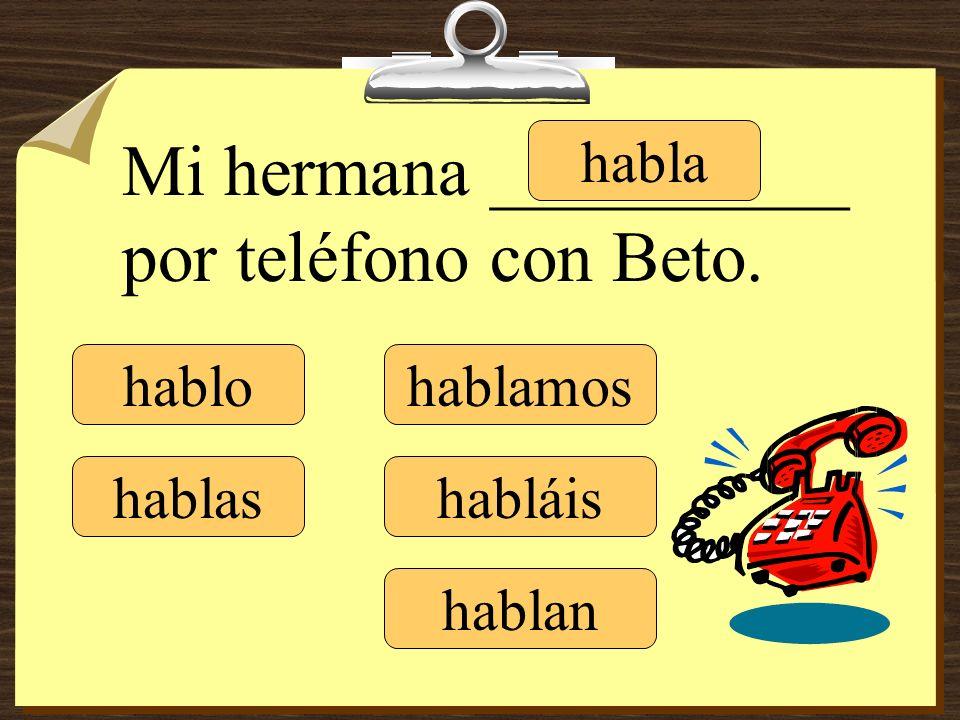 hablo hablas habla hablamos habláis hablan Pilar __________ por teléfono con Carlos.