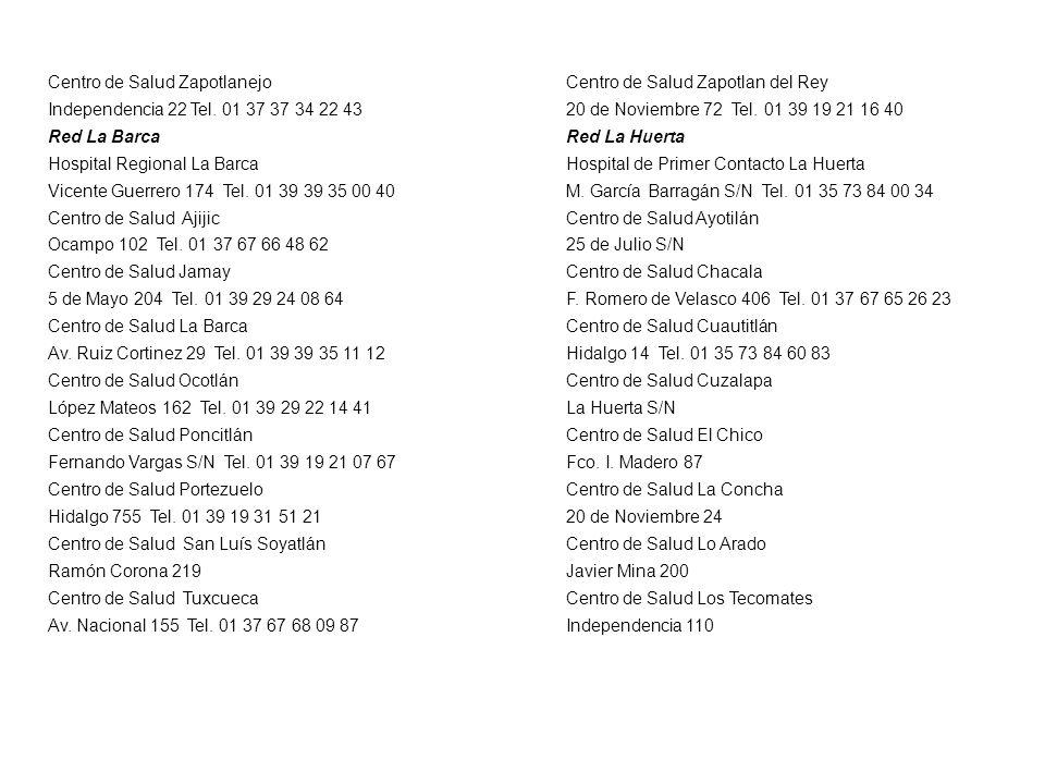 Centro de Salud Zapotlanejo Independencia 22 Tel. 01 37 37 34 22 43 Red La Barca Hospital Regional La Barca Vicente Guerrero 174 Tel. 01 39 39 35 00 4