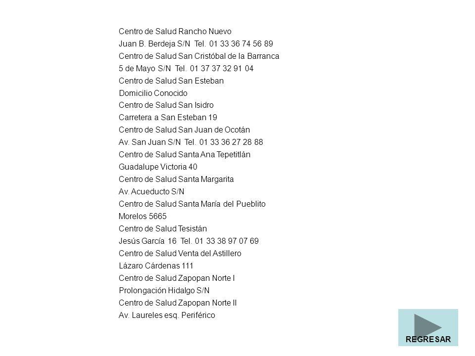 Centro de Salud Rancho Nuevo Juan B. Berdeja S/N Tel. 01 33 36 74 56 89 Centro de Salud San Cristóbal de la Barranca 5 de Mayo S/N Tel. 01 37 37 32 91