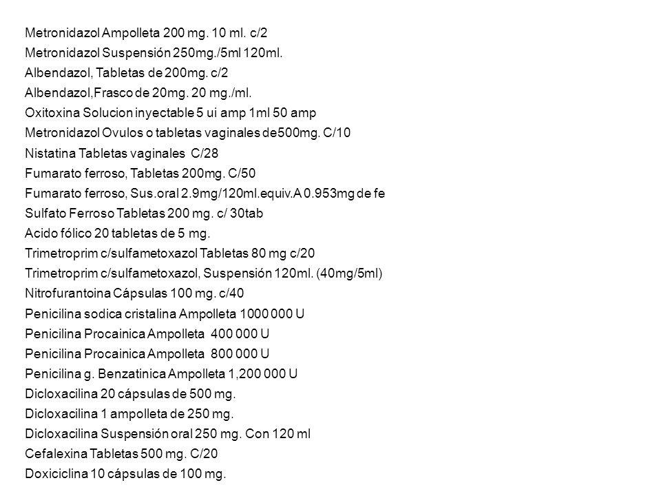 Metronidazol Ampolleta 200 mg. 10 ml. c/2 Metronidazol Suspensión 250mg./5ml 120ml. Albendazol, Tabletas de 200mg. c/2 Albendazol,Frasco de 20mg. 20 m
