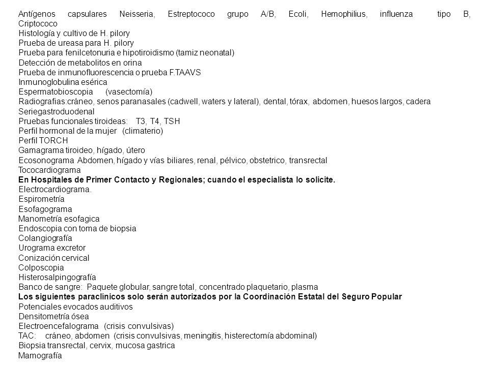 Antígenos capsulares Neisseria, Estreptococo grupo A/B, Ecoli, Hemophilius, influenza tipo B, Criptococo Histología y cultivo de H. pilory Prueba de u