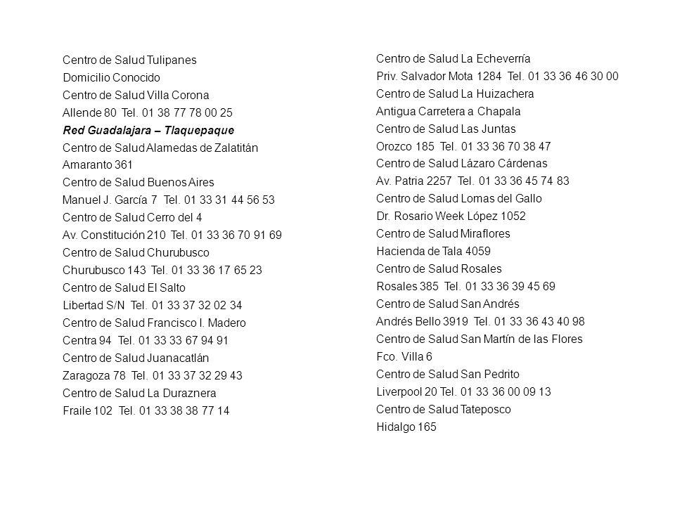 Centro de Salud Tulipanes Domicilio Conocido Centro de Salud Villa Corona Allende 80 Tel. 01 38 77 78 00 25 Red Guadalajara – Tlaquepaque Centro de Sa