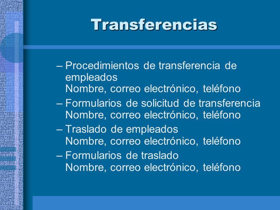 Transferencias –Procedimientos de transferencia de empleados Nombre, correo electrónico, teléfono –Formularios de solicitud de transferencia Nombre, c