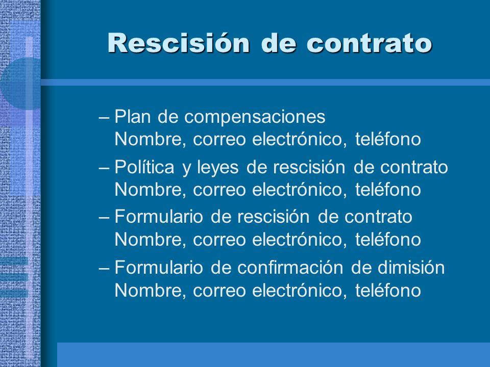 Rescisión de contrato –Plan de compensaciones Nombre, correo electrónico, teléfono –Política y leyes de rescisión de contrato Nombre, correo electróni