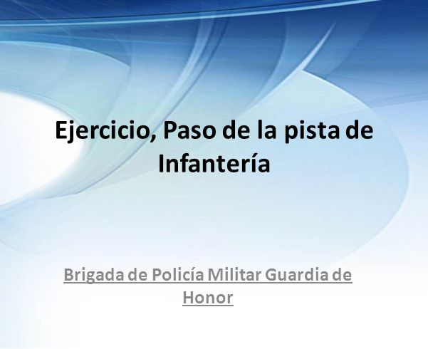Ejercicio, Paso de la pista de Infantería Brigada de Policía Militar Guardia de Honor