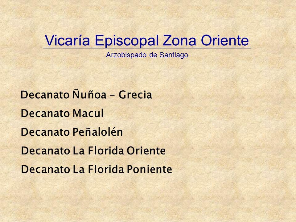 Vicaría Episcopal Zona Oriente Arzobispado de Santiago Decanato Ñuñoa - Grecia Decanato Macul Decanato Peñalolén Decanato La Florida Oriente Decanato