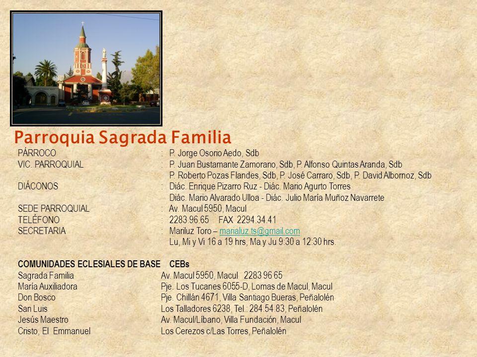 Parroquia Sagrada Familia PÁRROCO: P. Jorge Osorio Aedo, Sdb VIC. PARROQUIAL: P. Juan Bustamante Zamorano, Sdb, P. Alfonso Quintas Aranda, Sdb P. Robe