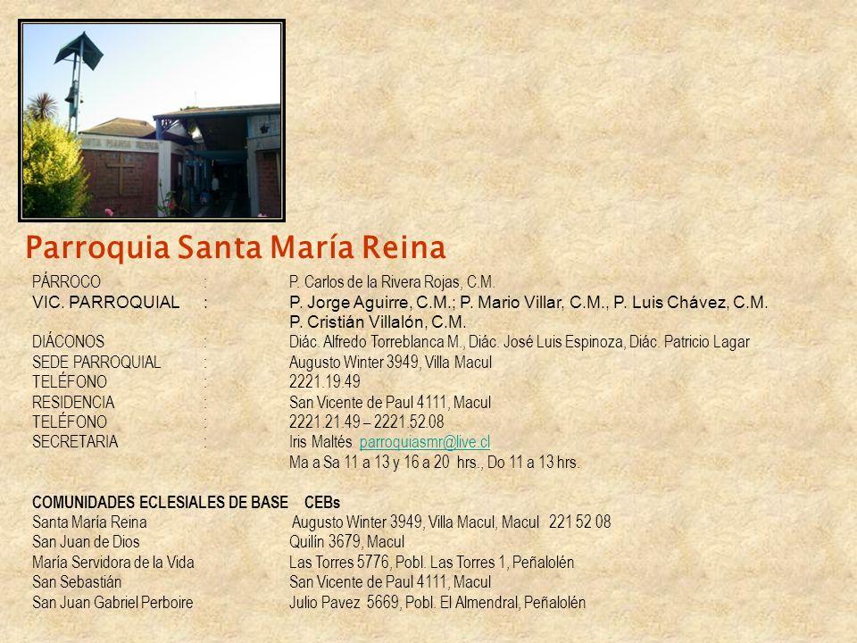 Parroquia Santa María Reina PÁRROCO:P. Carlos de la Rivera Rojas, C.M. VIC. PARROQUIAL:P. Jorge Aguirre, C.M.; P. Mario Villar, C.M., P. Luis Chávez,
