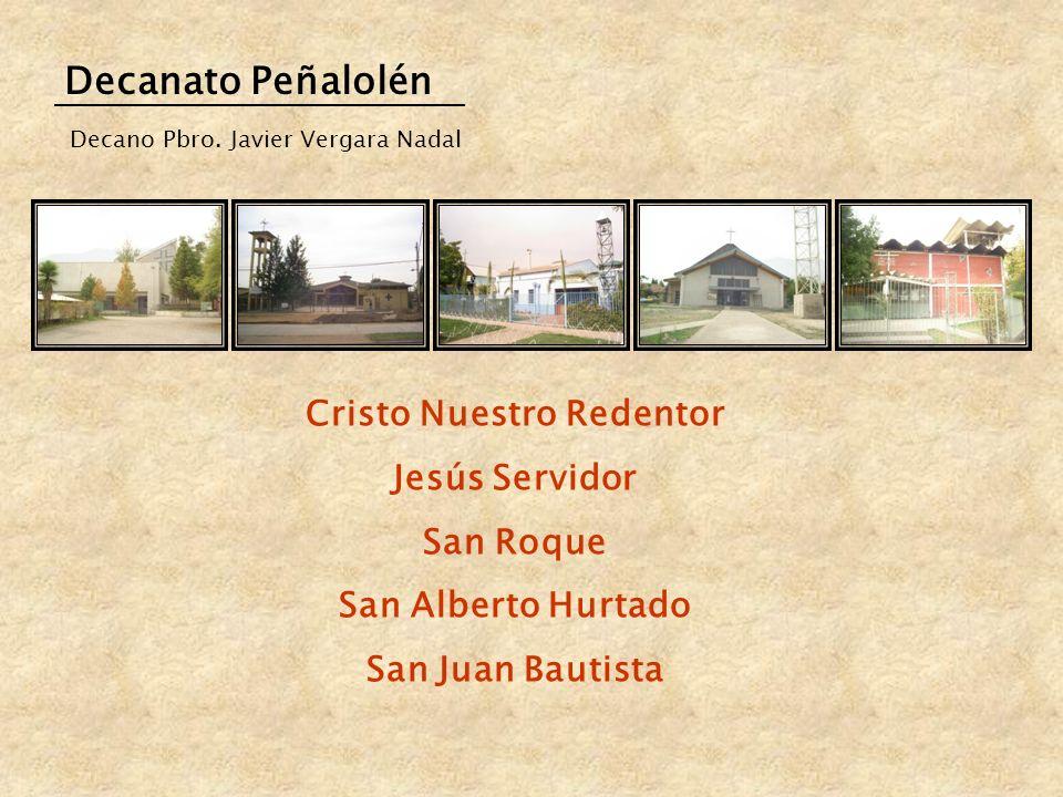 Decanato Peñalolén Cristo Nuestro Redentor Jesús Servidor San Roque San Alberto Hurtado San Juan Bautista Decano Pbro. Javier Vergara Nadal