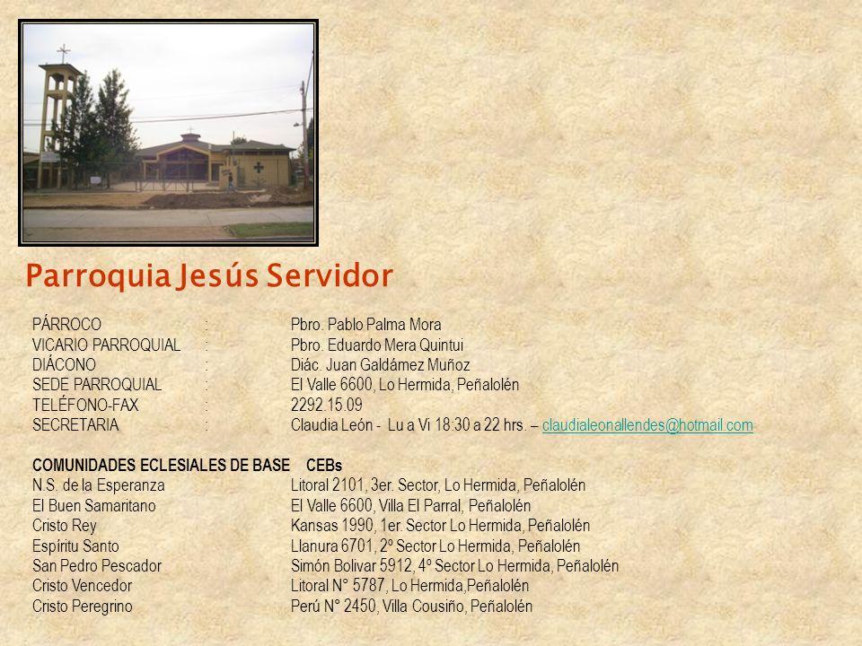Parroquia Jesús Servidor PÁRROCO:Pbro. Pablo Palma Mora VICARIO PARROQUIAL:Pbro. Eduardo Mera Quintui DIÁCONO:Diác. Juan Galdámez Muñoz SEDE PARROQUIA