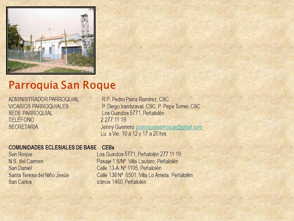 Parroquia San Roque ADMINISTRADOR PARROQUIAL: R.P. Pedro Parra Ramírez, CSC VICARIOS PARROQUIALES: P. Diego Irarrázaval, CSC, P. Pepe Tomei, CSC SEDE