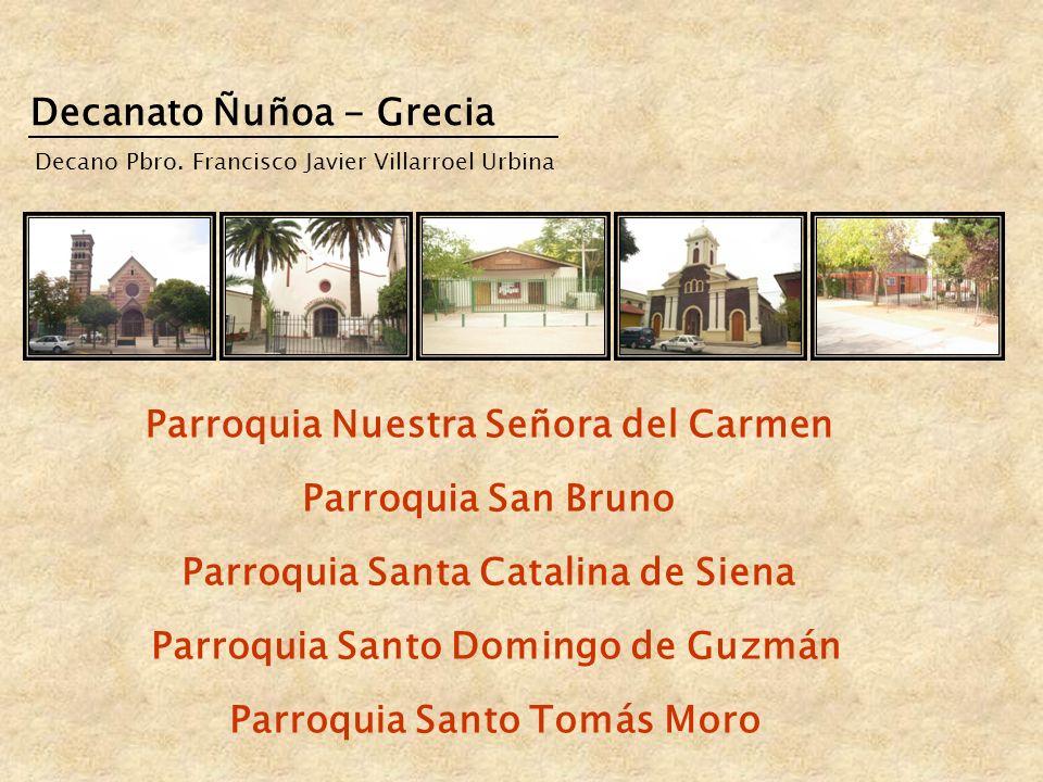 Decanato Ñuñoa - Grecia Parroquia Nuestra Señora del Carmen Parroquia San Bruno Parroquia Santa Catalina de Siena Parroquia Santo Domingo de Guzmán Pa