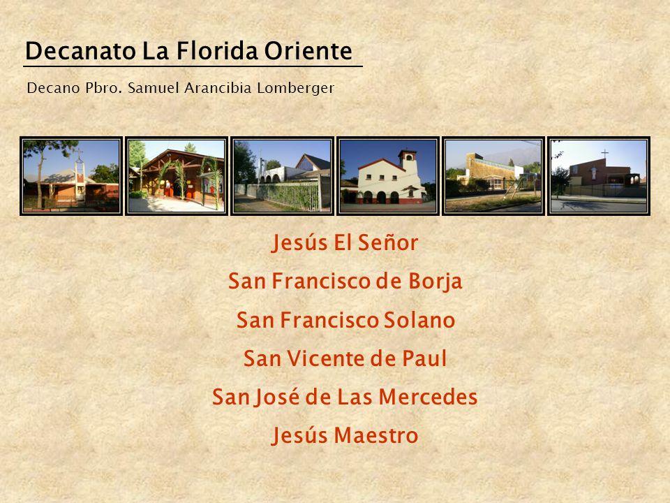 Decanato La Florida Oriente Jesús El Señor San Francisco de Borja San Francisco Solano San Vicente de Paul San José de Las Mercedes Jesús Maestro Deca