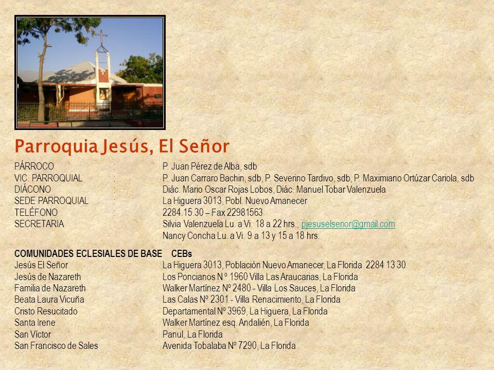 Parroquia Jesús, El Señor PÁRROCO:P. Juan Pérez de Alba, sdb VIC. PARROQUIAL: P. Juan Carraro Bachin, sdb, P. Severino Tardivo, sdb, P. Maximiano Ortú