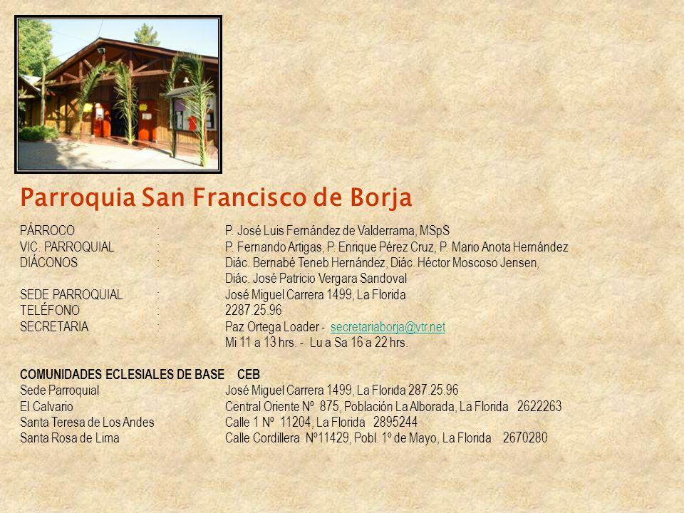 Parroquia San Francisco de Borja PÁRROCO: P. José Luis Fernández de Valderrama, MSpS VIC. PARROQUIAL: P. Fernando Artigas, P. Enrique Pérez Cruz, P. M