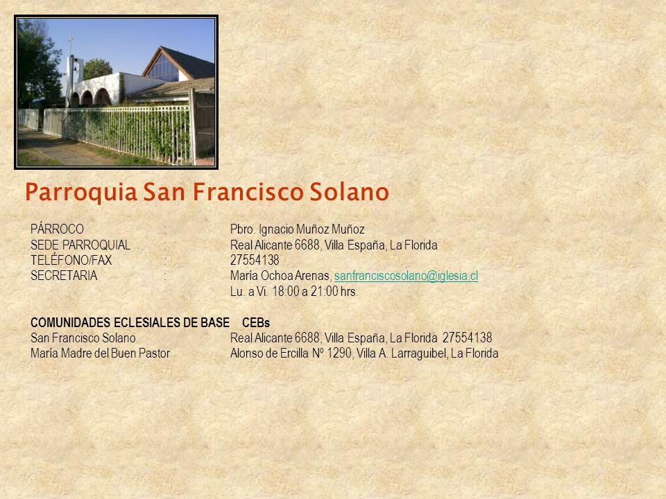 Parroquia San Francisco Solano PÁRROCO: Pbro. Ignacio Muñoz Muñoz SEDE PARROQUIAL : Real Alicante 6688, Villa España, La Florida TELÉFONO/FAX: 2755413