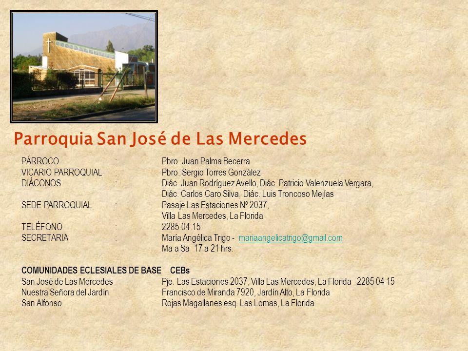 Parroquia San José de Las Mercedes PÁRROCO: Pbro. Juan Palma Becerra VICARIO PARROQUIAL:Pbro. Sergio Torres González DIÁCONOS: Diác. Juan Rodríguez Av