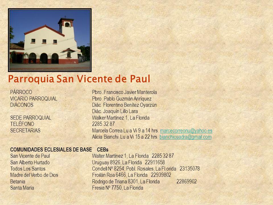 Parroquia San Vicente de Paul PÁRROCO:Pbro. Francisco Javier Manterola VICARIO PARROQUIAL:Pbro. Pablo Guzmán Anríquez DIÁCONOS: Diác. Florentino Benít