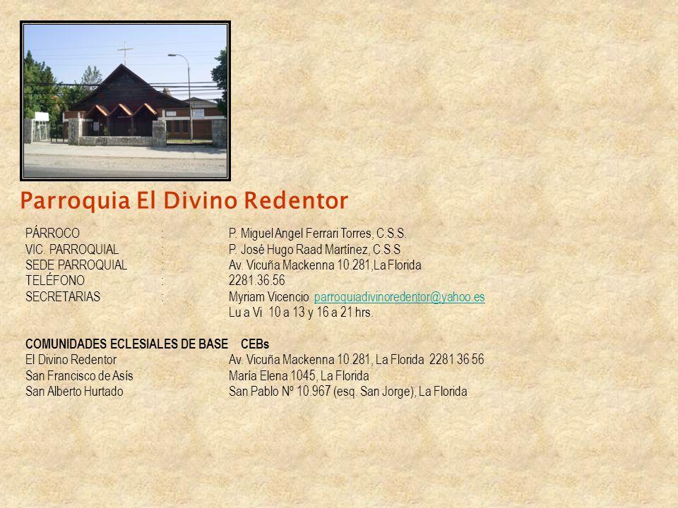 Parroquia El Divino Redentor PÁRROCO:P. Miguel Angel Ferrari Torres, C.S.S. VIC. PARROQUIAL:P. José Hugo Raad Martínez, C.S.S SEDE PARROQUIAL: Av. Vic