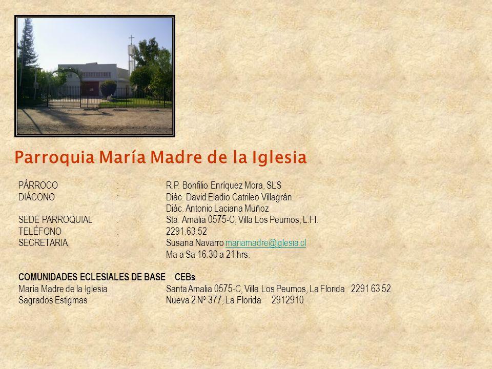 Parroquia María Madre de la Iglesia PÁRROCO :R.P. Bonfilio Enríquez Mora, SLS DIÁCONO: Diác. David Eladio Catrileo Villagrán Diác. Antonio Laciana Muñ