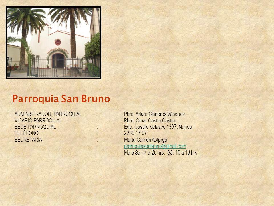 Parroquia San Bruno ADMINISTRADOR PARROQUIAL : Pbro. Arturo Cisneros Vásquez VICARIO PARROQUIAL:Pbro. Omar Castro Castro SEDE PARROQUIAL: Edo. Castill