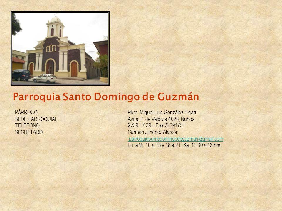 Parroquia Santo Domingo de Guzmán PÁRROCO:Pbro. Miguel Luis González Figari SEDE PARROQUIAL:Avda. P. de Valdivia 4028, Ñuñoa TELEFONO:2239.17.39 – Fax