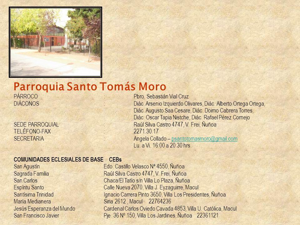 Parroquia Santo Tomás Moro PÁRROCO :Pbro. Sebastián Vial Cruz DIÁCONOS :Diác. Arsenio Izquierdo Olivares, Diác. Alberto Ortega Ortega, Diác. Augusto S