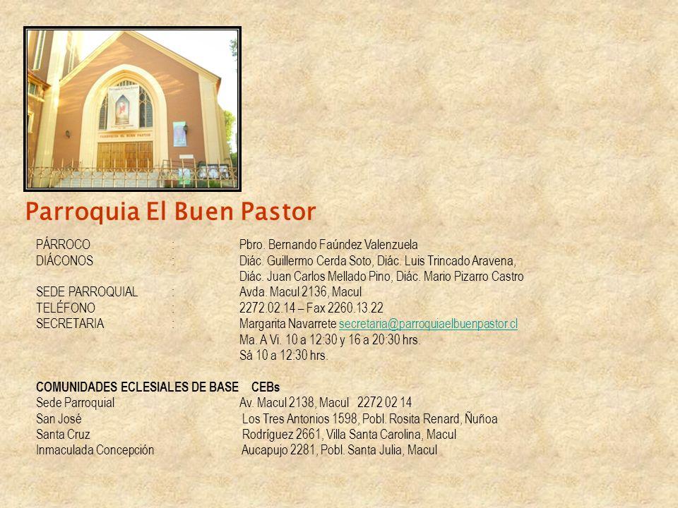Parroquia El Buen Pastor PÁRROCO:Pbro. Bernando Faúndez Valenzuela DIÁCONOS:Diác. Guillermo Cerda Soto, Diác. Luis Trincado Aravena, Diác. Juan Carlos