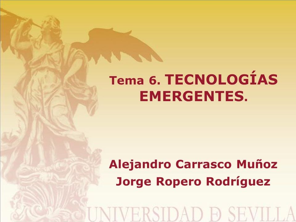 Tema 6. TECNOLOGÍAS EMERGENTES. Alejandro Carrasco Muñoz Jorge Ropero Rodríguez