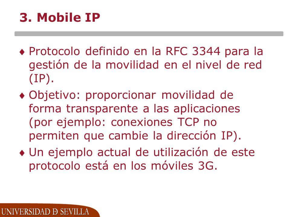 3. Mobile IP Protocolo definido en la RFC 3344 para la gestión de la movilidad en el nivel de red (IP). Objetivo: proporcionar movilidad de forma tran