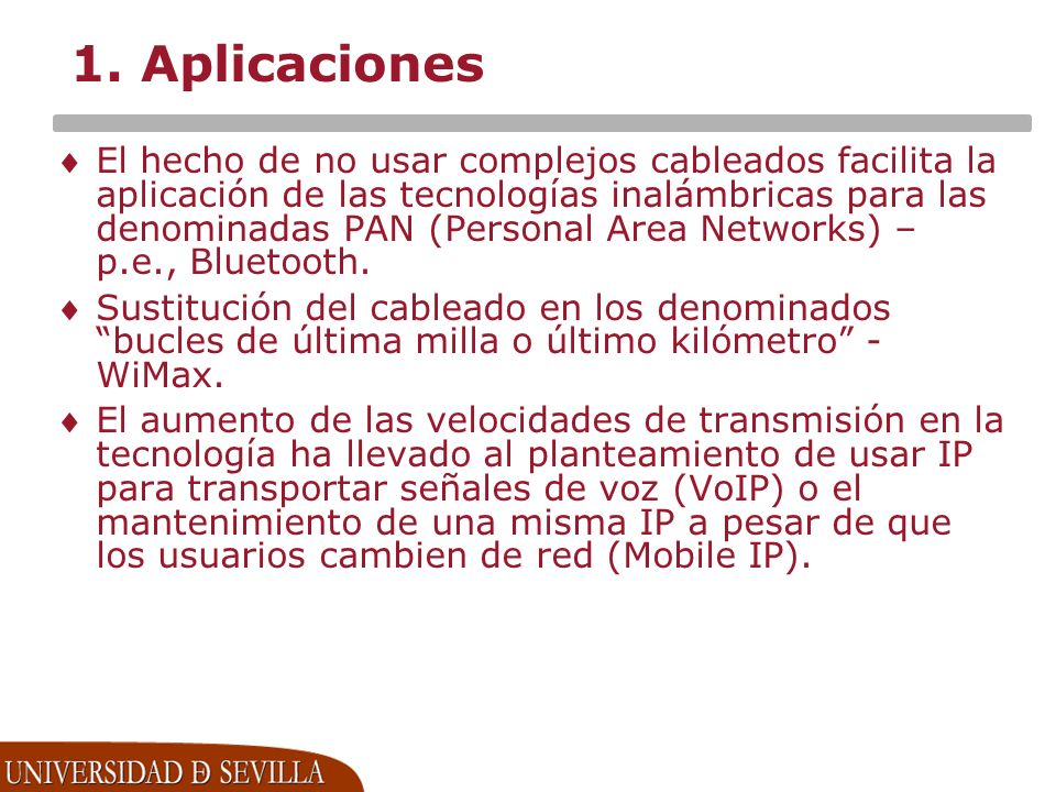 1. Aplicaciones El hecho de no usar complejos cableados facilita la aplicación de las tecnologías inalámbricas para las denominadas PAN (Personal Area