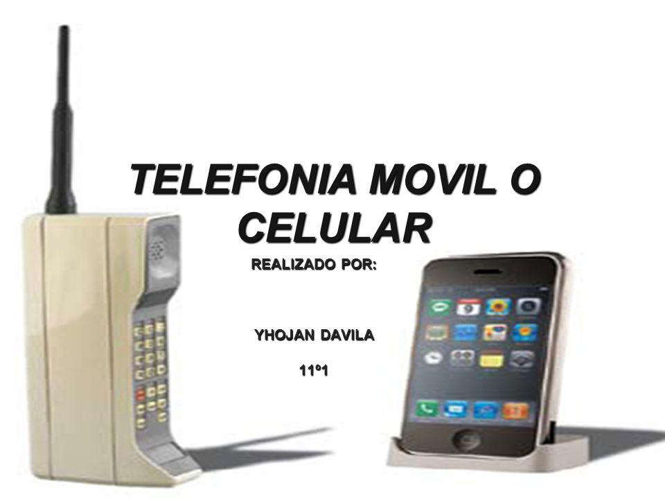 TELEFONIA MOVIL O CELULAR REALIZADO POR: YHOJAN DAVILA 11º1