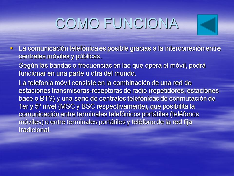COMO FUNCIONA La comunicación telefónica es posible gracias a la interconexión entre centrales móviles y públicas. La comunicación telefónica es posib