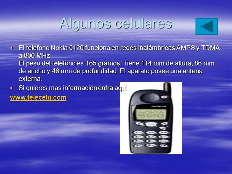 Algunos celulares El teléfono Nokia 5120 funciona en redes inalámbricas AMPS y TDMA a 800 MHz El peso del teléfono es 165 gramos. Tiene 114 mm de altu