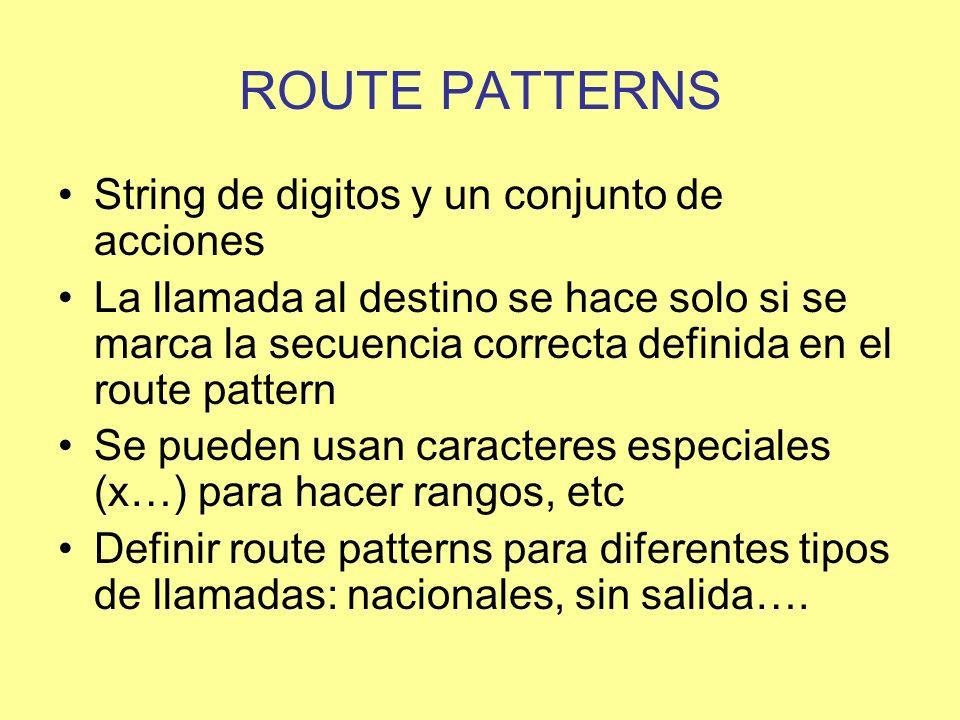 ROUTE PATTERNS String de digitos y un conjunto de acciones La llamada al destino se hace solo si se marca la secuencia correcta definida en el route p