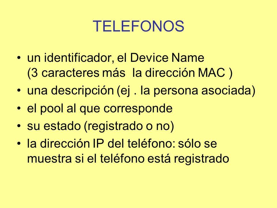 TELEFONOS un identificador, el Device Name (3 caracteres más la dirección MAC ) una descripción (ej. la persona asociada) el pool al que corresponde s