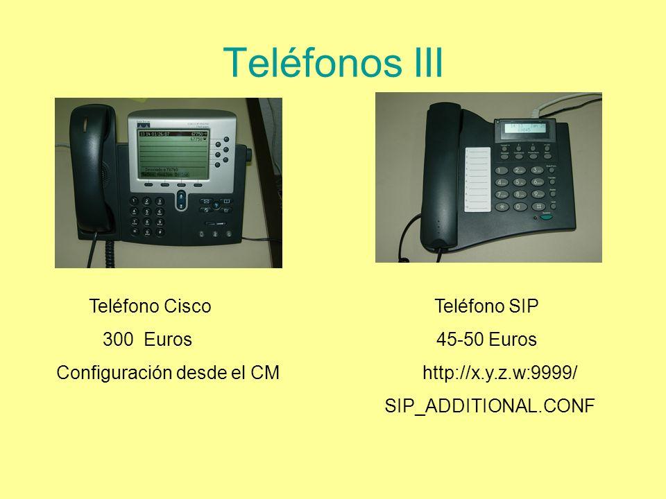 Teléfonos III Teléfono Cisco Teléfono SIP 300 Euros 45-50 Euros Configuración desde el CM http://x.y.z.w:9999/ SIP_ADDITIONAL.CONF