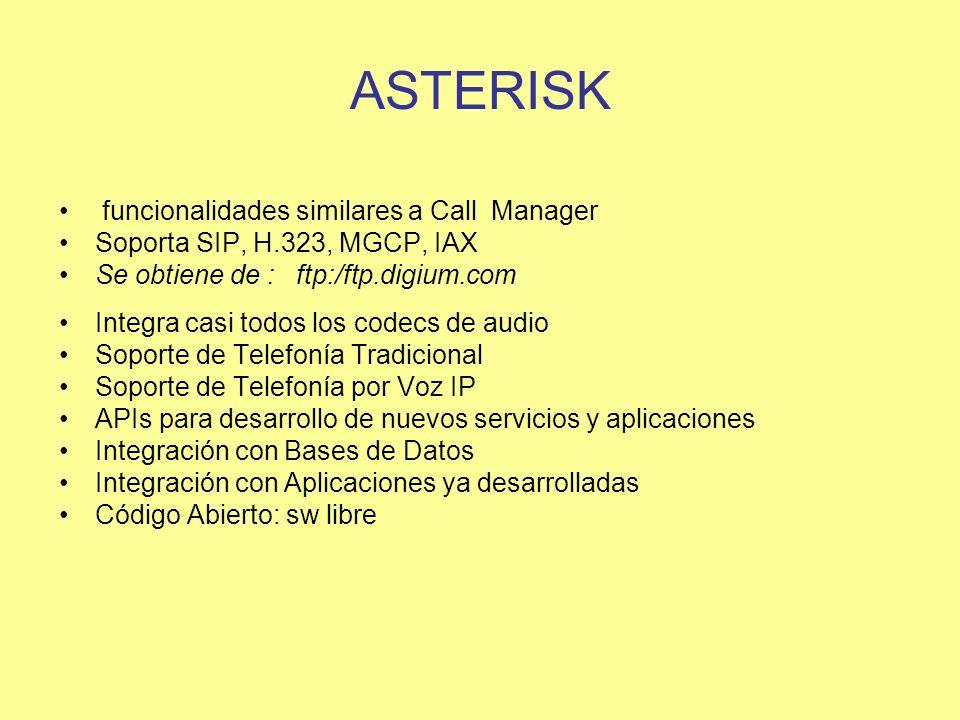 ASTERISK funcionalidades similares a Call Manager Soporta SIP, H.323, MGCP, IAX Se obtiene de : ftp:/ftp.digium.com Integra casi todos los codecs de a
