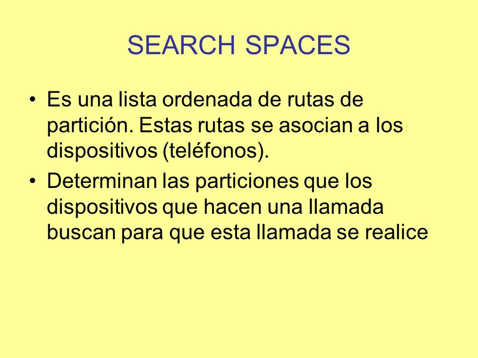 SEARCH SPACES Es una lista ordenada de rutas de partición.